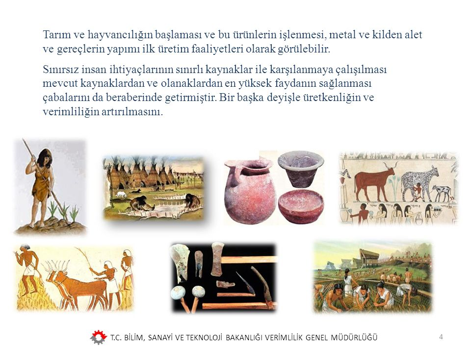 T.C. BİLİM, SANAYİ VE TEKNOLOJİ BAKANLIĞI VERİMLİLİK GENEL MÜDÜRLÜĞÜ 4 Tarım ve hayvancılığın başlaması ve bu ürünlerin işlenmesi, metal ve kilden ale
