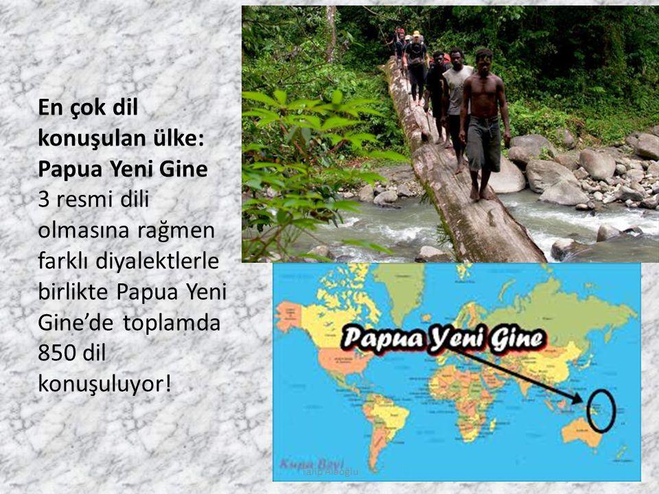 En çok dil konuşulan ülke: Papua Yeni Gine 3 resmi dili olmasına rağmen farklı diyalektlerle birlikte Papua Yeni Gine'de toplamda 850 dil konuşuluyor.