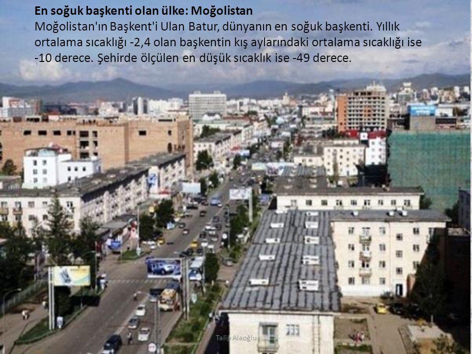 En soğuk başkenti olan ülke: Moğolistan Moğolistan ın Başkent i Ulan Batur, dünyanın en soğuk başkenti.