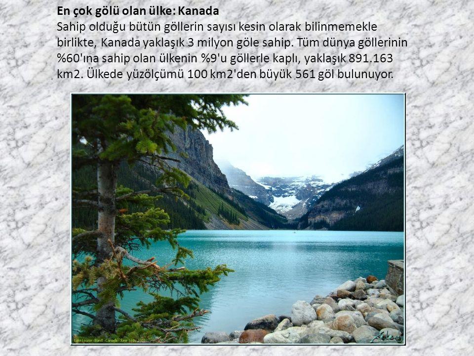 En çok gölü olan ülke: Kanada Sahip olduğu bütün göllerin sayısı kesin olarak bilinmemekle birlikte, Kanada yaklaşık 3 milyon göle sahip.