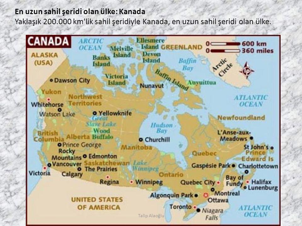 En uzun sahil şeridi olan ülke: Kanada Yaklaşık 200.000 km lik sahil şeridiyle Kanada, en uzun sahil şeridi olan ülke.
