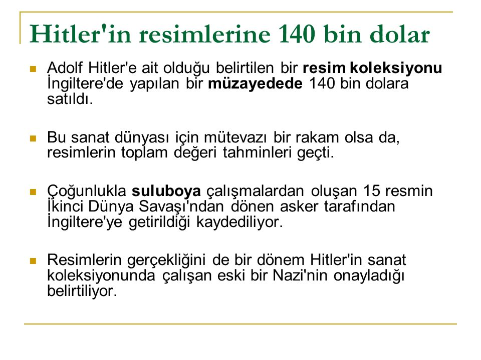 Hitler in resimlerine 140 bin dolar Adolf Hitler e ait olduğu belirtilen bir resim koleksiyonu İngiltere de yapılan bir müzayedede 140 bin dolara satıldı.
