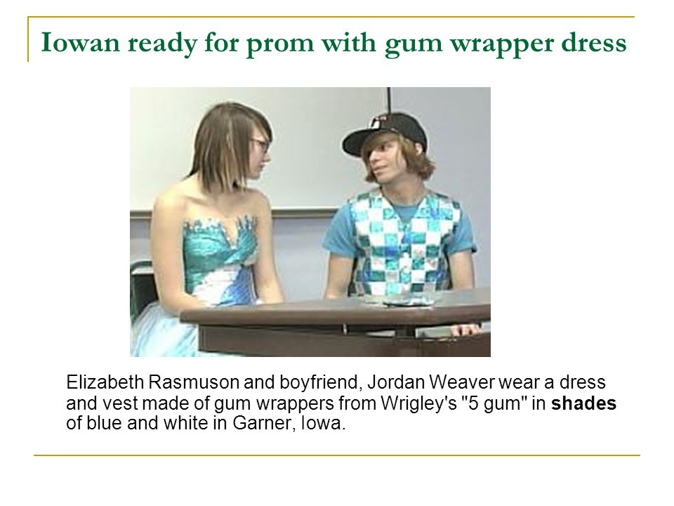 Iowan ready for prom with gum wrapper dress Elizabeth Rasmuson and boyfriend, Jordan Weaver wear a dress and vest made of gum wrappers from Wrigley's