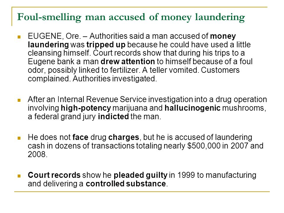 Foul-smelling man accused of money laundering EUGENE, Ore. – Authorities said a man accused of money laundering was tripped up because he could have u