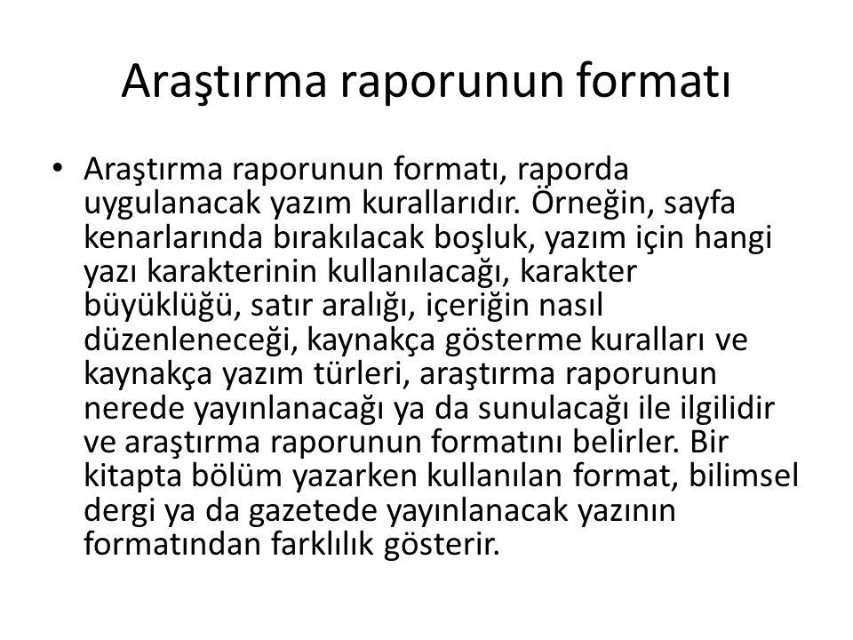 Araştırma raporunun formatı Araştırma raporunun formatı, raporda uygulanacak yazım kurallarıdır. Örneğin, sayfa kenarlarında bırakılacak boşluk, yazım