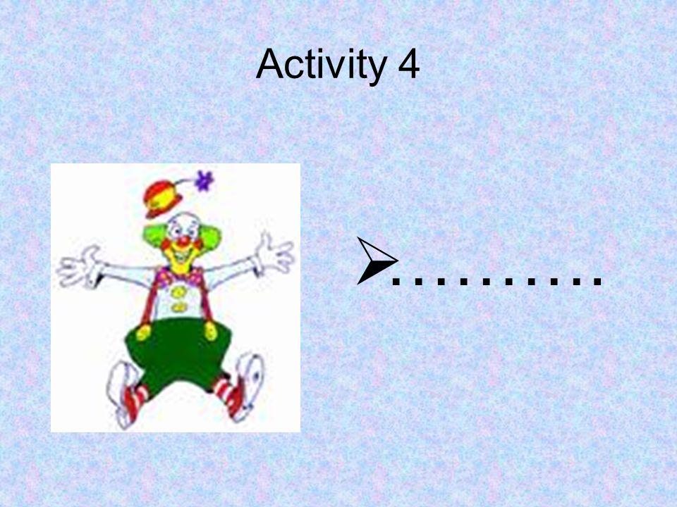 Activity 4  ……….