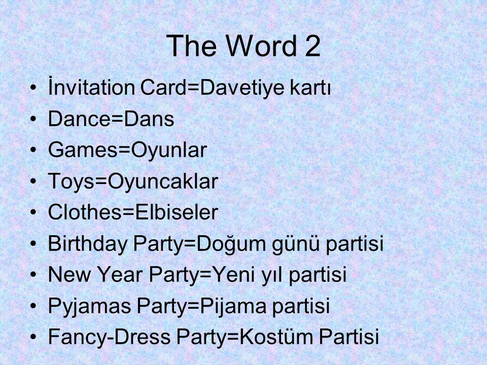 The Word 2 İnvitation Card=Davetiye kartı Dance=Dans Games=Oyunlar Toys=Oyuncaklar Clothes=Elbiseler Birthday Party=Doğum günü partisi New Year Party=