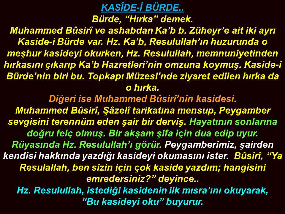 """KASÎDE-İ BÜRDE.. Bürde, """"Hırka"""" demek. Muhammed Bûsirî ve ashabdan Ka'b b. Züheyr'e ait iki ayrı Kaside-i Bürde var. Hz. Ka'b, Resulullah'ın huzurunda"""