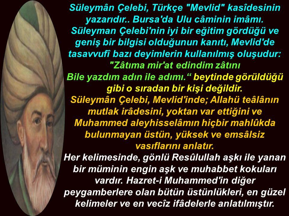 Süleymân Çelebi, Türkçe Mevlid kasîdesinin yazarıdır..