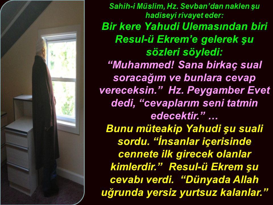 """Sahih-i Müslim, Hz. Sevban'dan naklen şu hadiseyi rivayet eder: Bir kere Yahudi Ulemasından biri Resul-ü Ekrem'e gelerek şu sözleri söyledi: """"Muhammed"""
