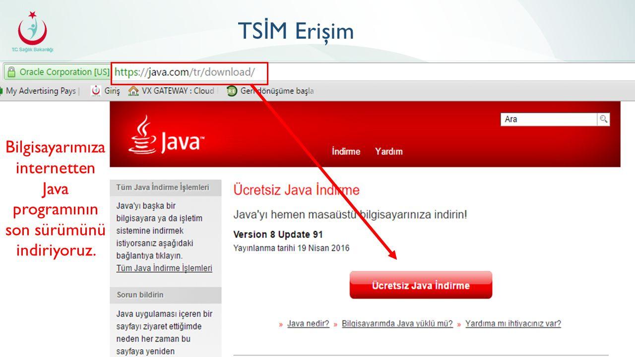TS İ M Erişim Bilgisayarımıza internetten Java programının son sürümünü indiriyoruz.