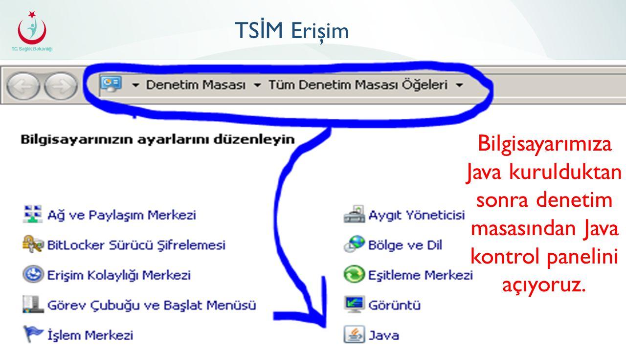 TS İ M Erişim Bilgisayarımıza Java kurulduktan sonra denetim masasından Java kontrol panelini açıyoruz.
