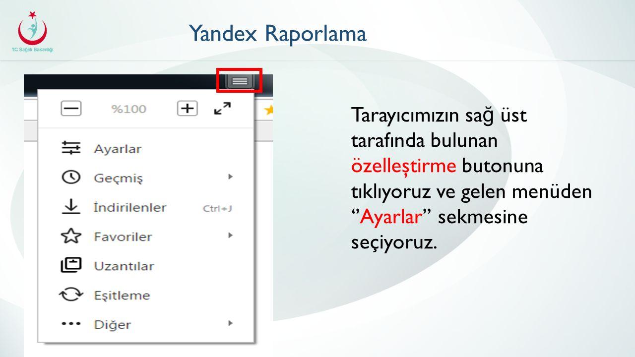 Yandex Raporlama Tarayıcımızın sa ğ üst tarafında bulunan özelleştirme butonuna tıklıyoruz ve gelen menüden ''Ayarlar'' sekmesine seçiyoruz.