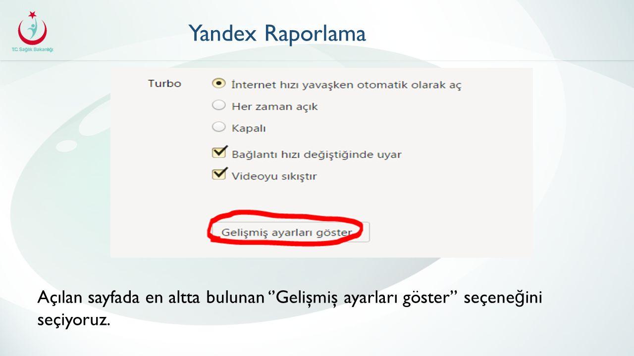 Yandex Raporlama Açılan sayfada en altta bulunan ''Gelişmiş ayarları göster'' seçene ğ ini seçiyoruz.
