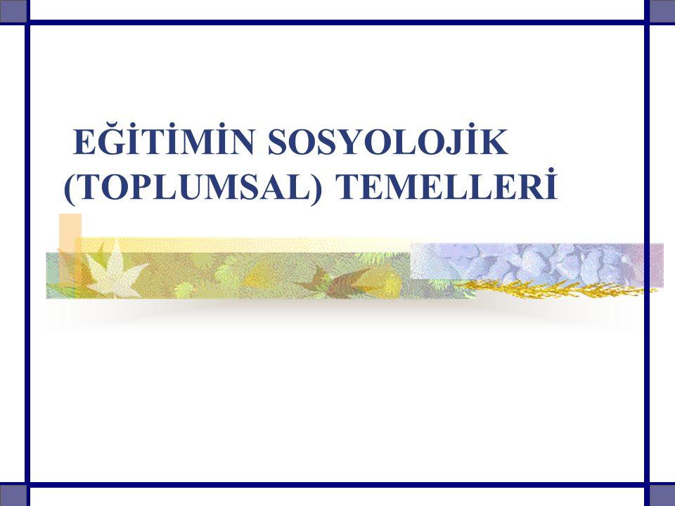 Bölümün Örüntüsü EĞİTİMİN SOSYOLOJİK (TOPLUMSAL) TEMELLERİ 1.GİRİŞ 2.EĞİTİM VE TOPLUM İLİŞKİSİ 2.1.Milli Eğitim Sisteminin Yapısı ve Gelişiminde Rol Oynayan Toplumsal Etkenler 3.TOPLUMSAL STATÜ, ROL VE EĞİTİM İLİŞKİSİ 4.TOPLUMSAL KATMANLAŞMA VE EĞİTİM İLİŞKİSİ 5.TOPLUMSAL KATMANLAŞMA TİPLERİ VE EĞİTİM 5.1.Kölelik ve Eğitim 5.2.