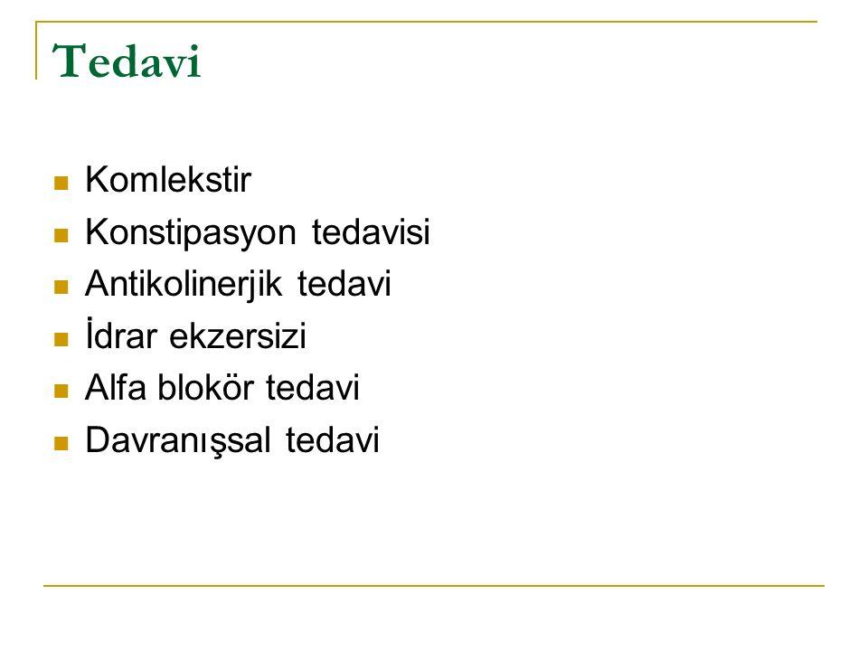 Tedavi Komlekstir Konstipasyon tedavisi Antikolinerjik tedavi İdrar ekzersizi Alfa blokör tedavi Davranışsal tedavi
