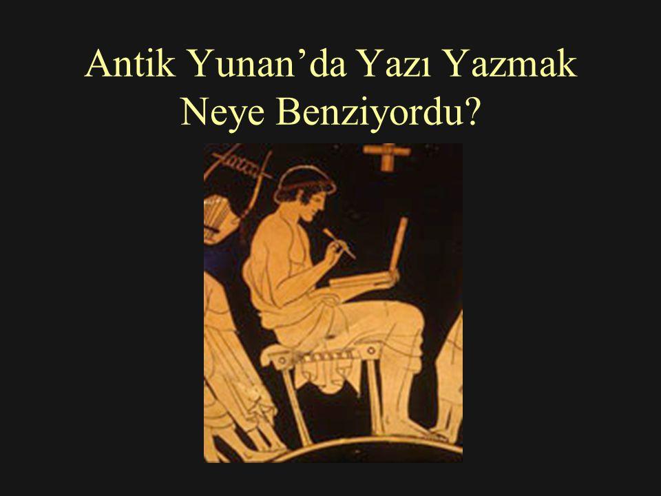 Antik Yunan'da Yazı Yazmak Neye Benziyordu