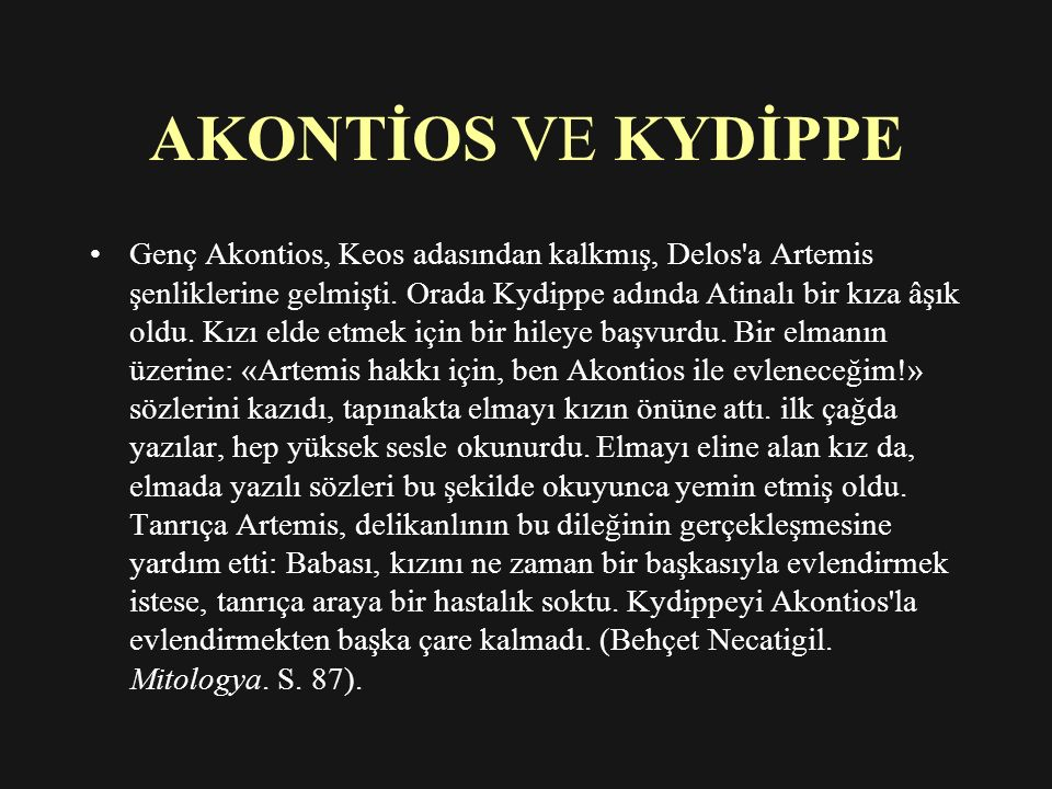 AKONTİOS VE KYDİPPE Genç Akontios, Keos adasından kalkmış, Delos a Artemis şenliklerine gelmişti.