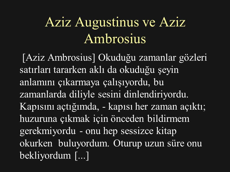 Aziz Augustinus ve Aziz Ambrosius [Aziz Ambrosius] Okuduğu zamanlar gözleri satırları tararken aklı da okuduğu şeyin anlamını çıkarmaya çalışıyordu, bu zamanlarda diliyle sesini dinlendiriyordu.