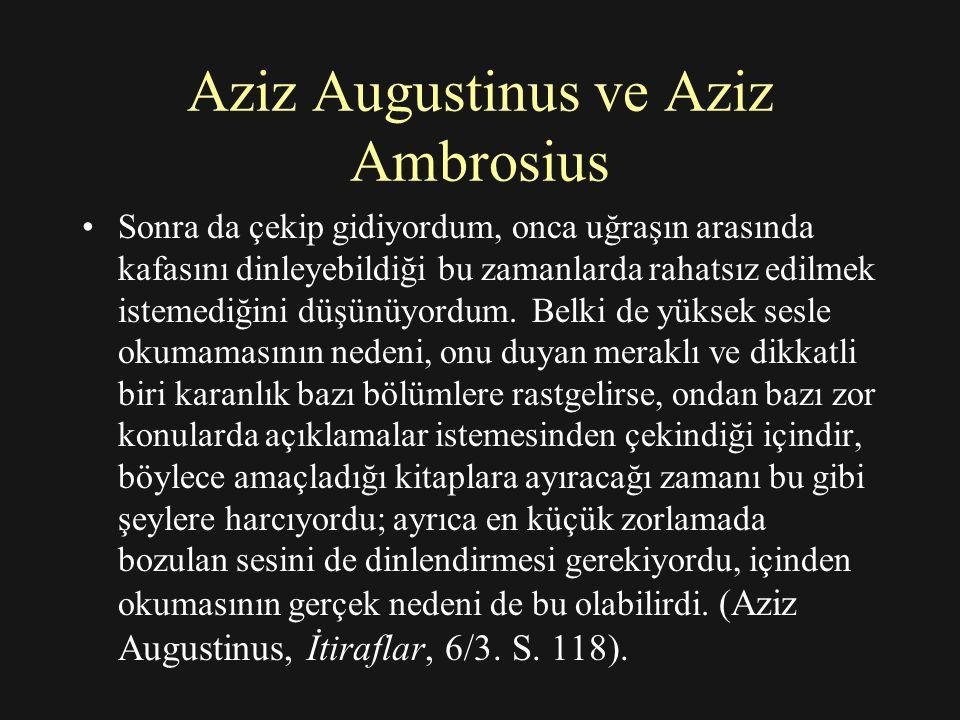 Aziz Augustinus ve Aziz Ambrosius Sonra da çekip gidiyordum, onca uğraşın arasında kafasını dinleyebildiği bu zamanlarda rahatsız edilmek istemediğini düşünüyordum.