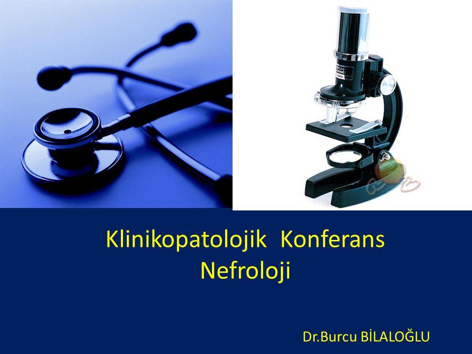 Klinikopatolojik Konferans Nefroloji Dr.Burcu BİLALOĞLU