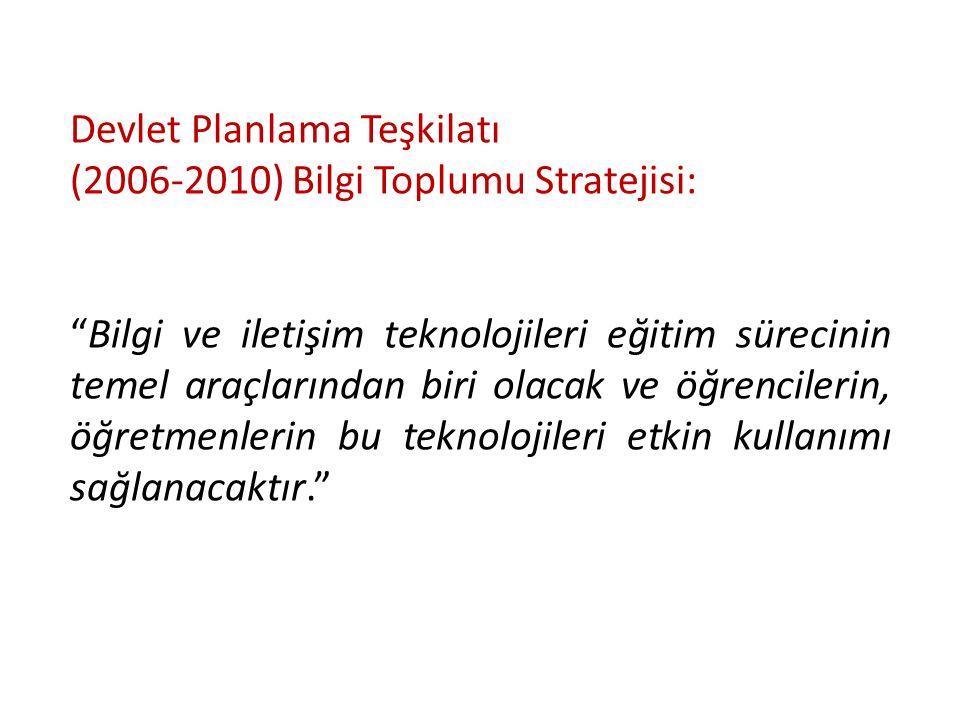 Devlet Planlama Teşkilatı (2006-2010) Bilgi Toplumu Stratejisi: Bilgi ve iletişim teknolojileri eğitim sürecinin temel araçlarından biri olacak ve öğrencilerin, öğretmenlerin bu teknolojileri etkin kullanımı sağlanacaktır.