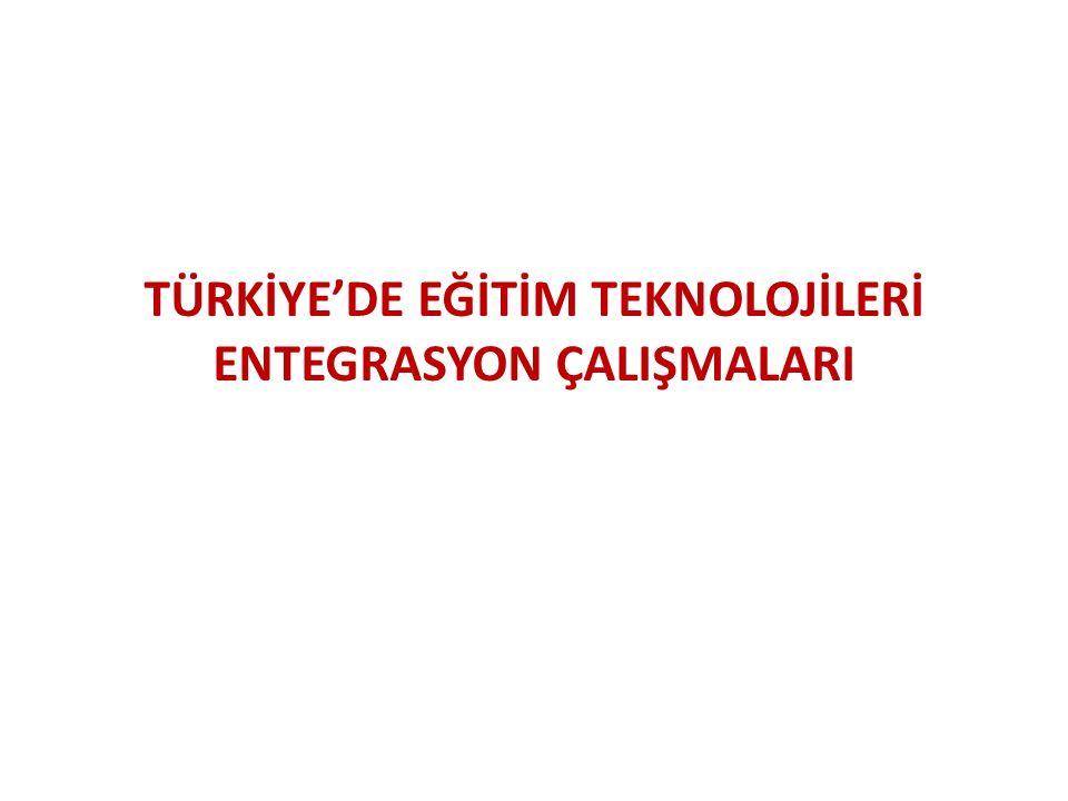 TÜRKİYE'DE EĞİTİM TEKNOLOJİLERİ ENTEGRASYON ÇALIŞMALARI