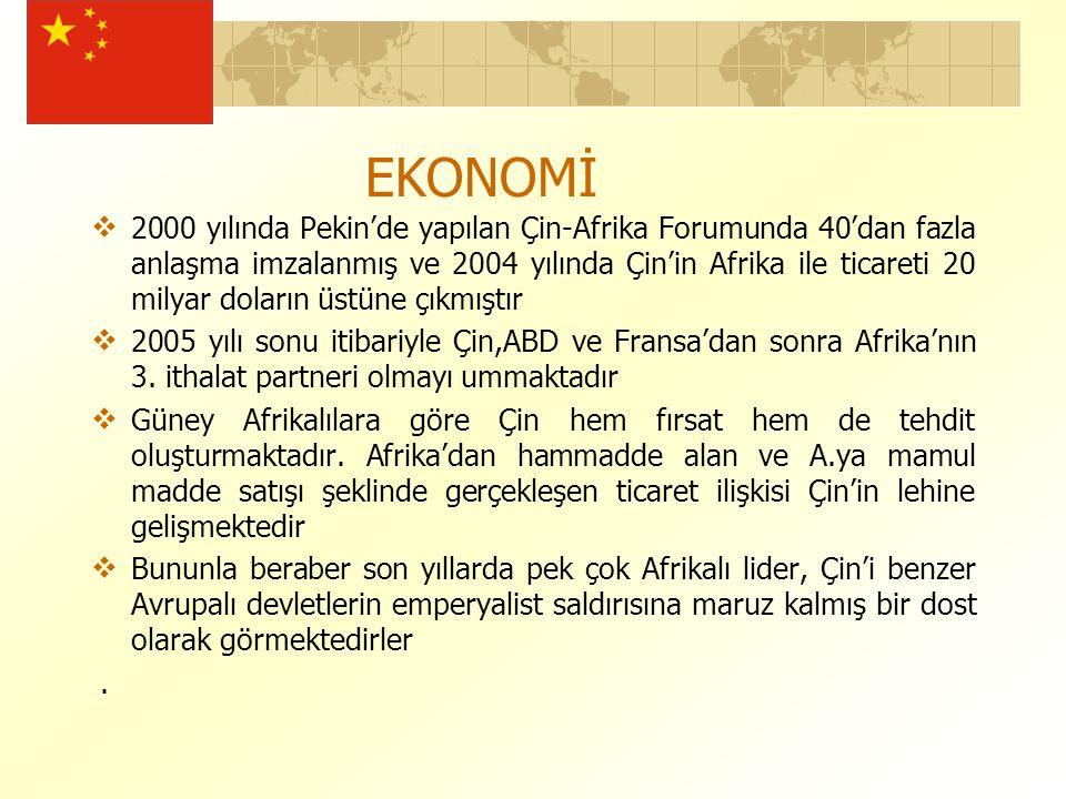 EKONOMİ  2000 yılında Pekin'de yapılan Çin-Afrika Forumunda 40'dan fazla anlaşma imzalanmış ve 2004 yılında Çin'in Afrika ile ticareti 20 milyar doların üstüne çıkmıştır  2005 yılı sonu itibariyle Çin,ABD ve Fransa'dan sonra Afrika'nın 3.