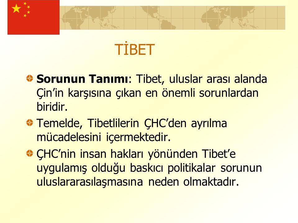 TİBET Sorunun Tanımı: Tibet, uluslar arası alanda Çin'in karşısına çıkan en önemli sorunlardan biridir.