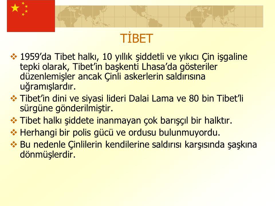TİBET  1959'da Tibet halkı, 10 yıllık şiddetli ve yıkıcı Çin işgaline tepki olarak, Tibet'in başkenti Lhasa'da gösteriler düzenlemişler ancak Çinli askerlerin saldırısına uğramışlardır.