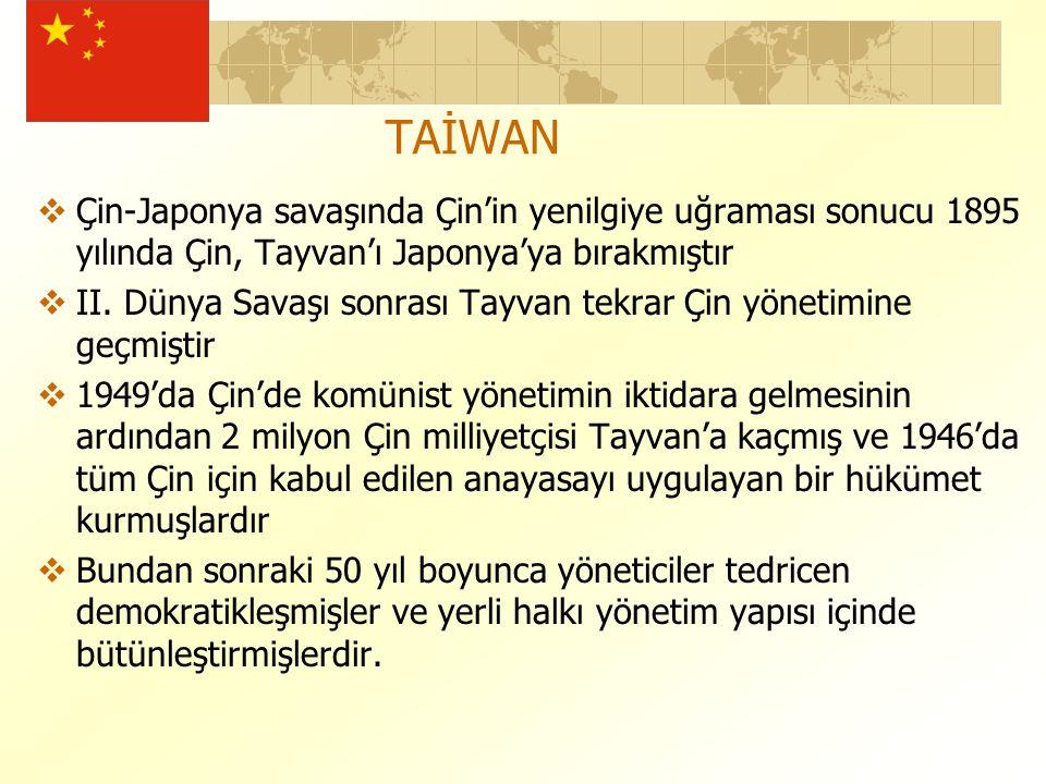 TAİWAN  Çin-Japonya savaşında Çin'in yenilgiye uğraması sonucu 1895 yılında Çin, Tayvan'ı Japonya'ya bırakmıştır  II.