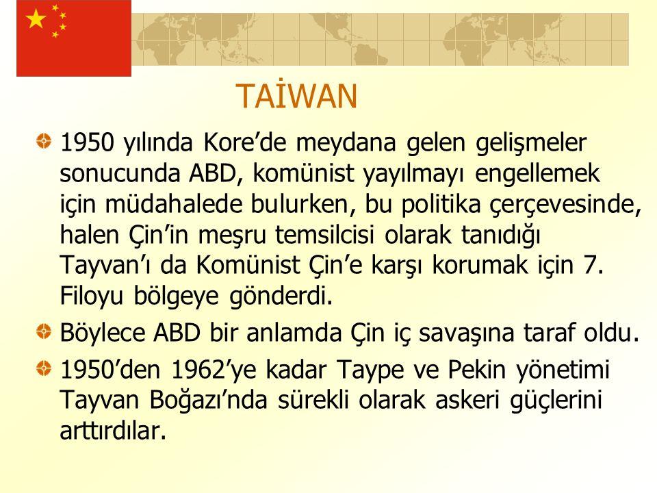 TAİWAN 1950 yılında Kore'de meydana gelen gelişmeler sonucunda ABD, komünist yayılmayı engellemek için müdahalede bulurken, bu politika çerçevesinde, halen Çin'in meşru temsilcisi olarak tanıdığı Tayvan'ı da Komünist Çin'e karşı korumak için 7.