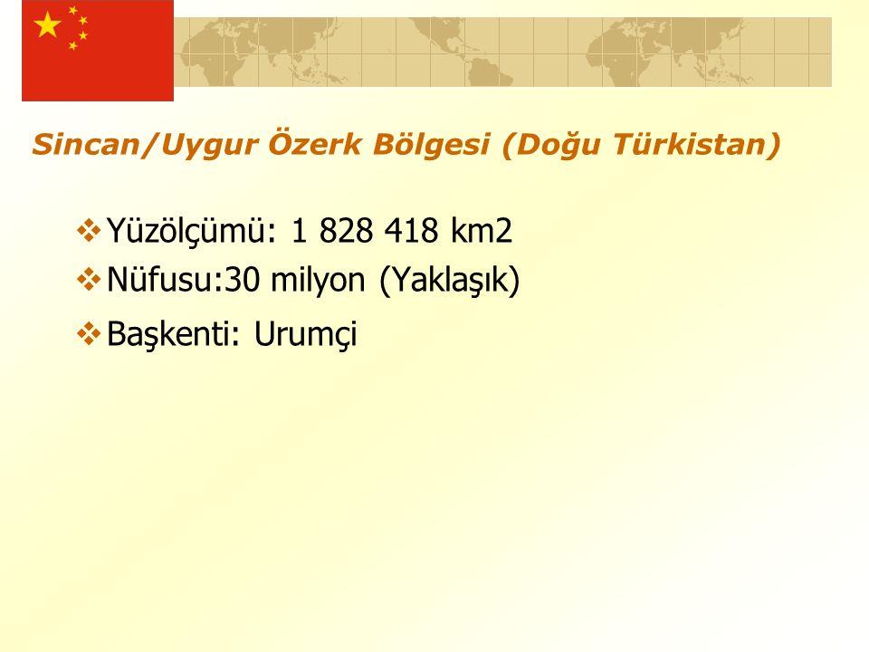 Sincan/Uygur Özerk Bölgesi (Doğu Türkistan)  Yüzölçümü: 1 828 418 km2  Nüfusu:30 milyon (Yaklaşık)  Başkenti: Urumçi
