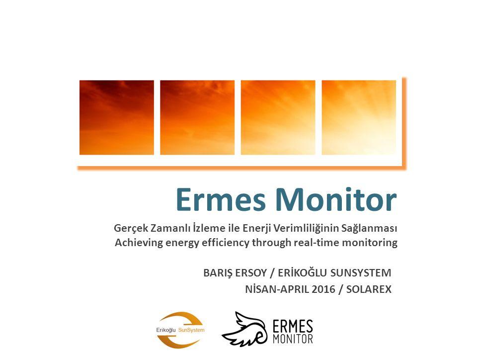 Ermes Monitor Gerçek Zamanlı İzleme ile Enerji Verimliliğinin Sağlanması Achieving energy efficiency through real-time monitoring NİSAN-APRIL 2016 / S
