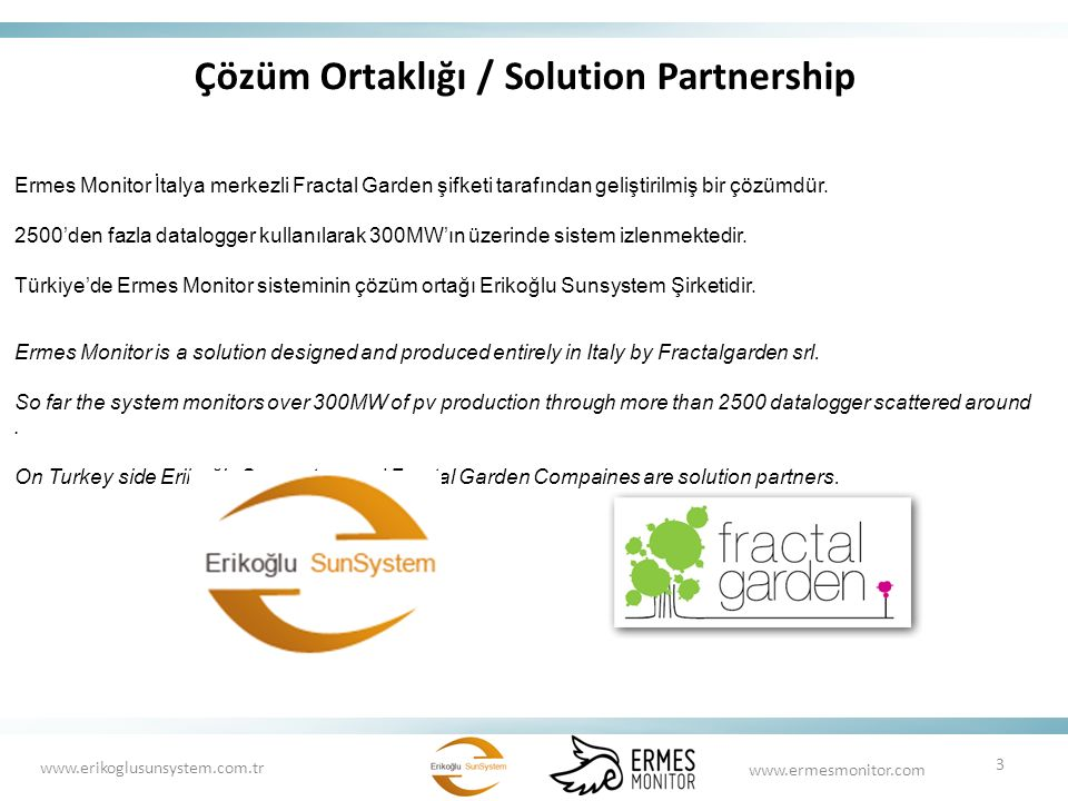 Çözüm Ortaklığı / Solution Partnership Ermes Monitor İtalya merkezli Fractal Garden şifketi tarafından geliştirilmiş bir çözümdür. 2500'den fazla data