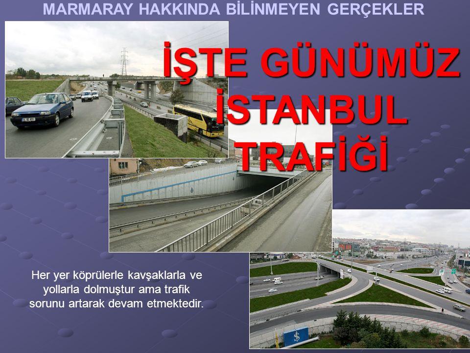 Her yer köprülerle kavşaklarla ve yollarla dolmuştur ama trafik sorunu artarak devam etmektedir.