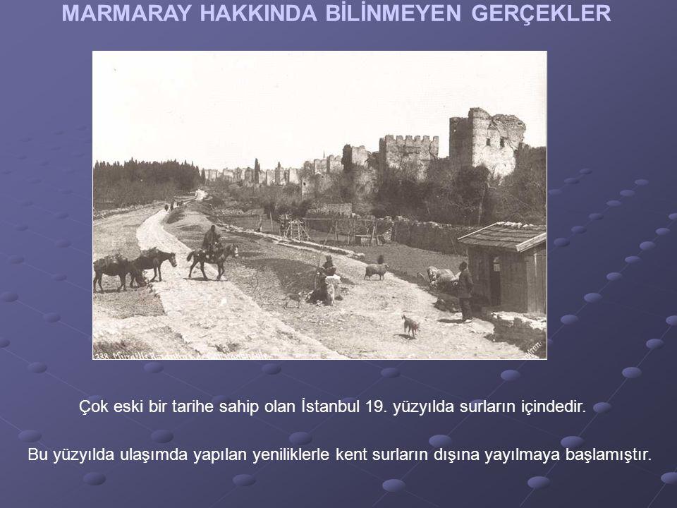 Çok eski bir tarihe sahip olan İstanbul 19. yüzyılda surların içindedir.