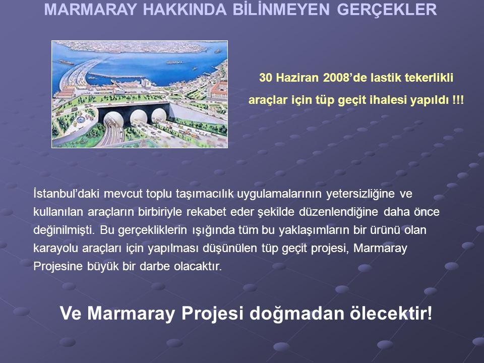 MARMARAY HAKKINDA BİLİNMEYEN GERÇEKLER 30 Haziran 2008'de lastik tekerlikli araçlar için tüp geçit ihalesi yapıldı !!.