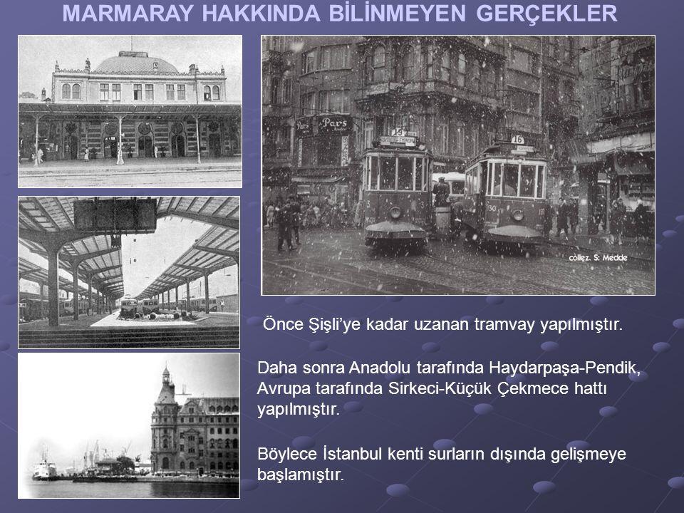 MARMARAY HAKKINDA BİLİNMEYEN GERÇEKLER Önce Şişli'ye kadar uzanan tramvay yapılmıştır.