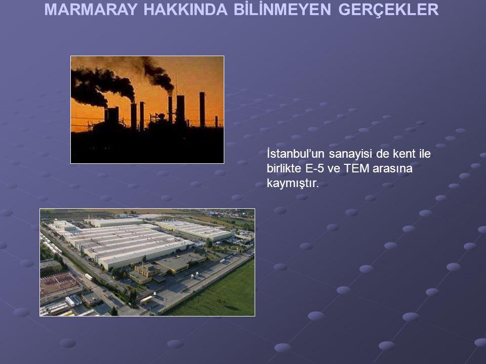 MARMARAY HAKKINDA BİLİNMEYEN GERÇEKLER İstanbul'un sanayisi de kent ile birlikte E-5 ve TEM arasına kaymıştır.