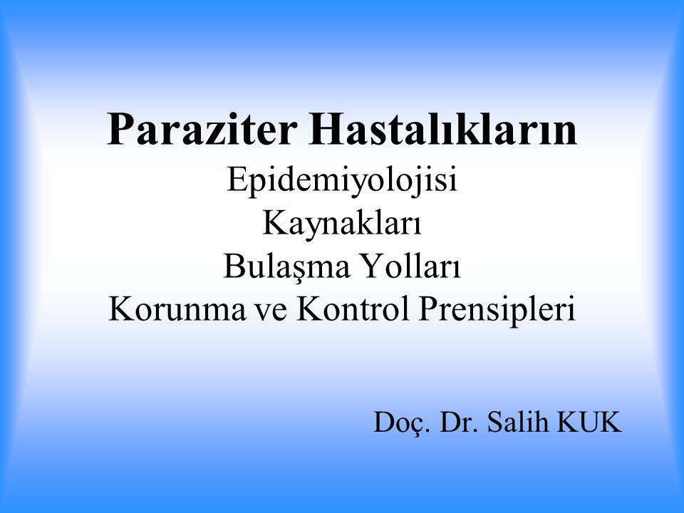 Paraziter Hastalıkların Epidemiyolojisi Kaynakları Bulaşma Yolları Korunma ve Kontrol Prensipleri Doç.