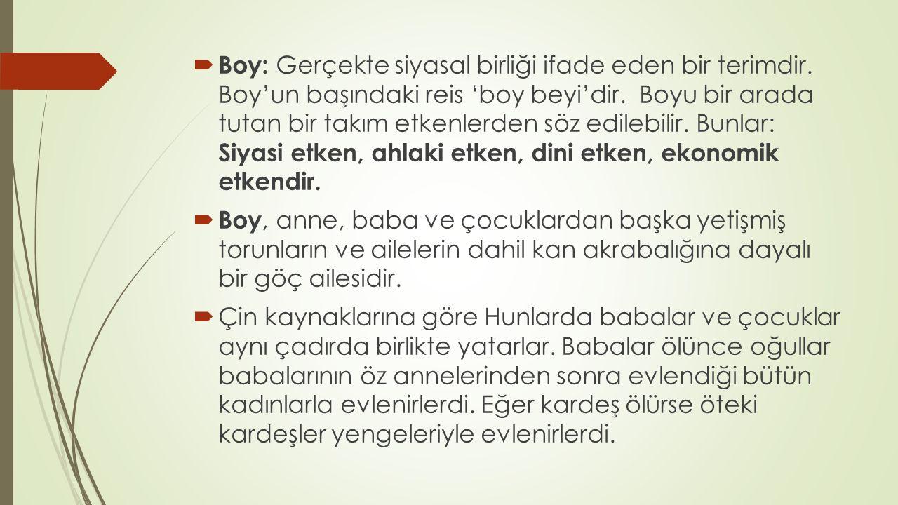  Boy: Gerçekte siyasal birliği ifade eden bir terimdir. Boy'un başındaki reis 'boy beyi'dir. Boyu bir arada tutan bir takım etkenlerden söz edilebili