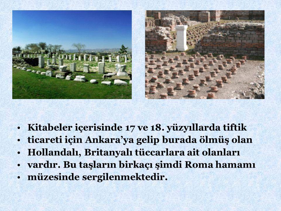Kitabeler içerisinde 17 ve 18. yüzyıllarda tiftik ticareti için Ankara'ya gelip burada ölmüş olan Hollandalı, Britanyalı tüccarlara ait olanları vardı