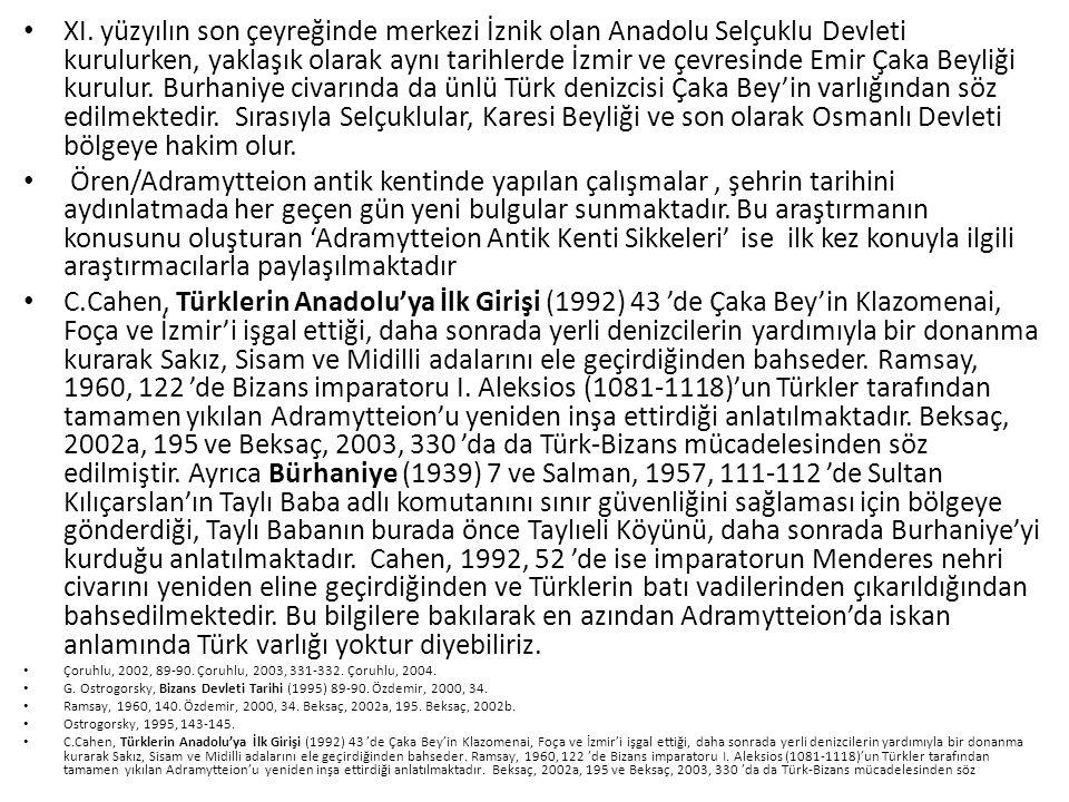 XI. yüzyılın son çeyreğinde merkezi İznik olan Anadolu Selçuklu Devleti kurulurken, yaklaşık olarak aynı tarihlerde İzmir ve çevresinde Emir Çaka Beyl