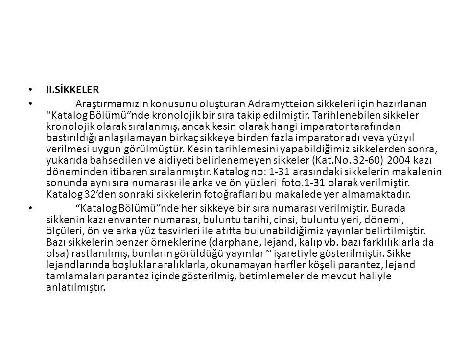 II.SİKKELER Araştırmamızın konusunu oluşturan Adramytteion sikkeleri için hazırlanan Katalog Bölümü nde kronolojik bir sıra takip edilmiştir.