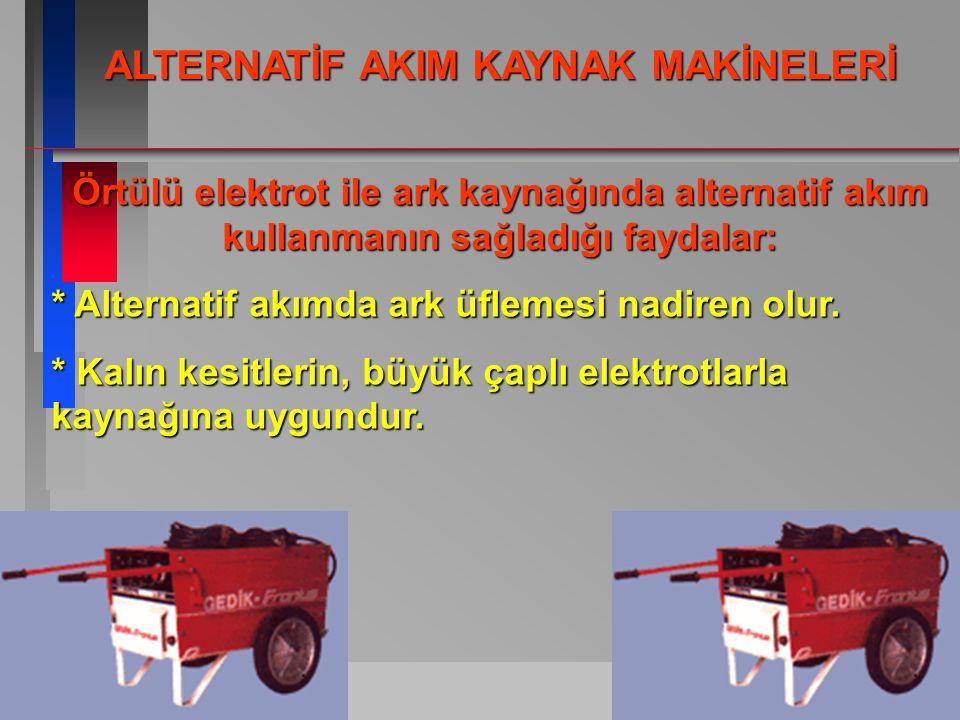 ASKAYNAK-TEKNÝK EÐÝTÝM-1997 12 Örtülü elektrot ile ark kaynağında alternatif akım kullanmanın sağladığı faydalar: * Alternatif akımda ark üflemesi nad