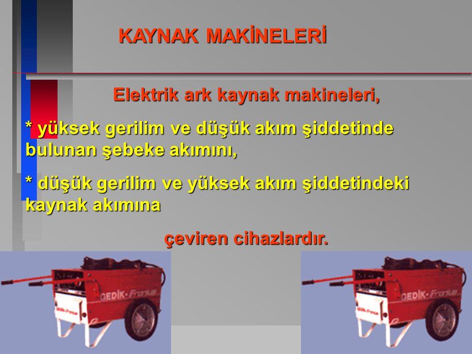 ASKAYNAK-TEKNÝK EÐÝTÝM-1997 9 Elektrik ark kaynak makineleri, * yüksek gerilim ve düşük akım şiddetinde bulunan şebeke akımını, * düşük gerilim ve yük