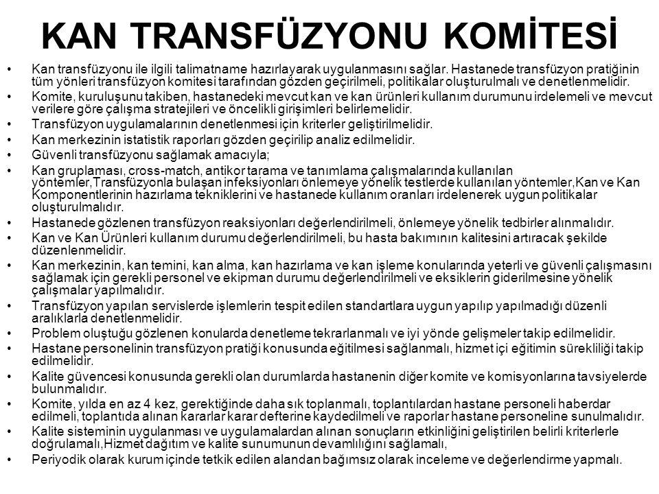 KAN TRANSFÜZYONU KOMİTESİ Kan transfüzyonu ile ilgili talimatname hazırlayarak uygulanmasını sağlar.
