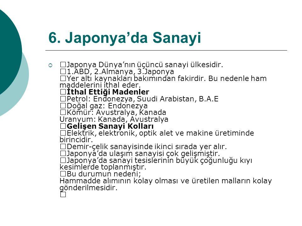 6.Japonya'da Sanayi  —Japonya Dünya'nın üçüncü sanayi ülkesidir.