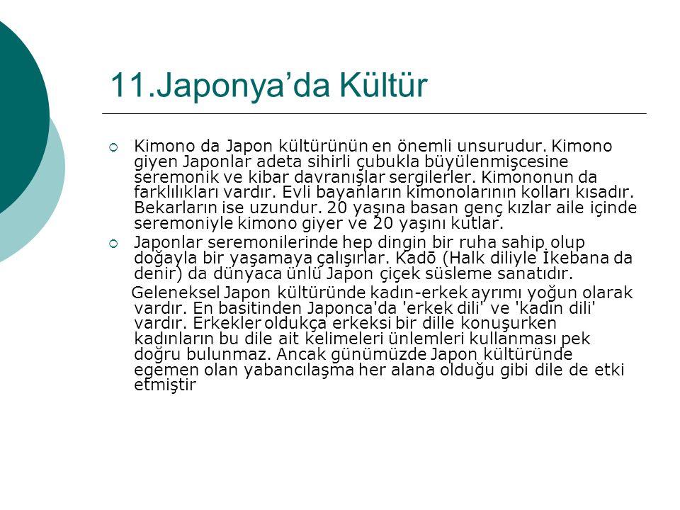 11.Japonya'da Kültür  Kimono da Japon kültürünün en önemli unsurudur.